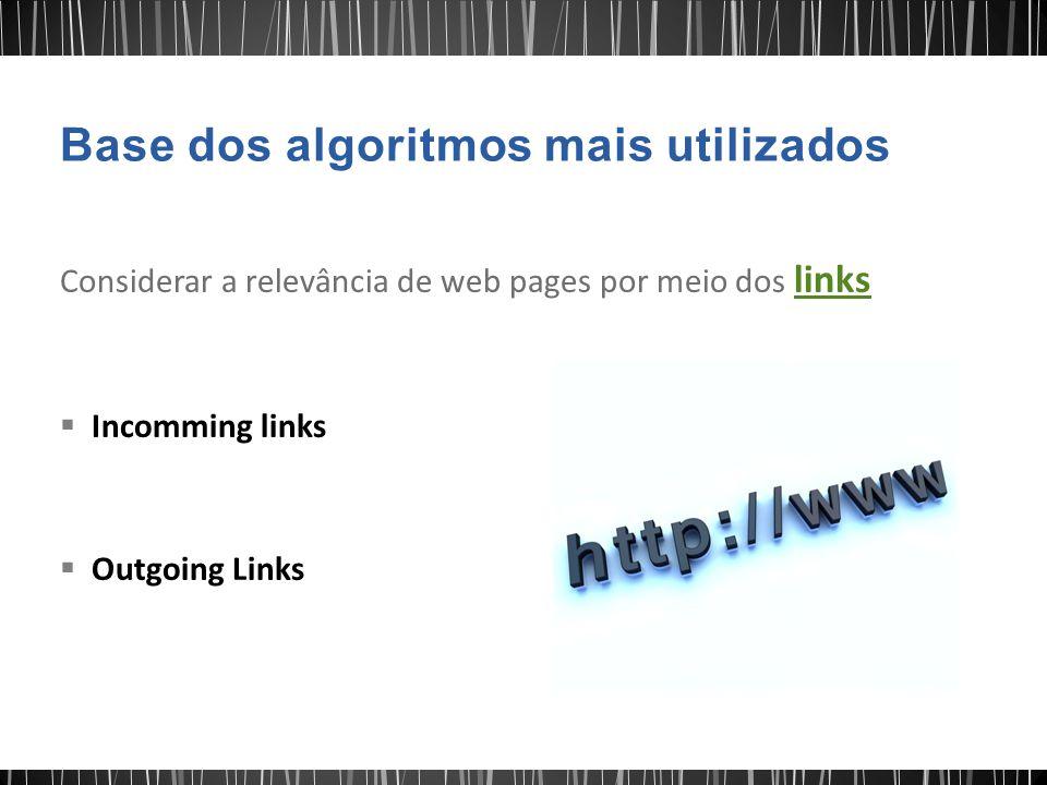 Considerar a relevância de web pages por meio dos links  Incomming links  Outgoing Links
