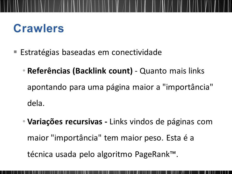  Estratégias baseadas em conectividade Referências (Backlink count) - Quanto mais links apontando para uma página maior a importância dela.