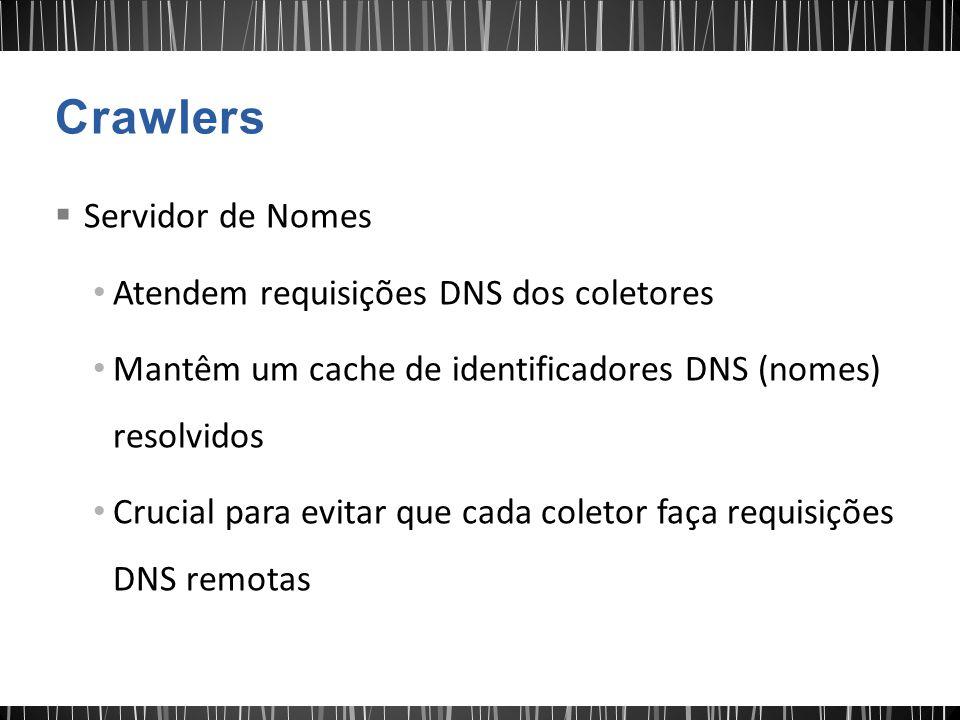  Servidor de Nomes Atendem requisições DNS dos coletores Mantêm um cache de identificadores DNS (nomes) resolvidos Crucial para evitar que cada colet