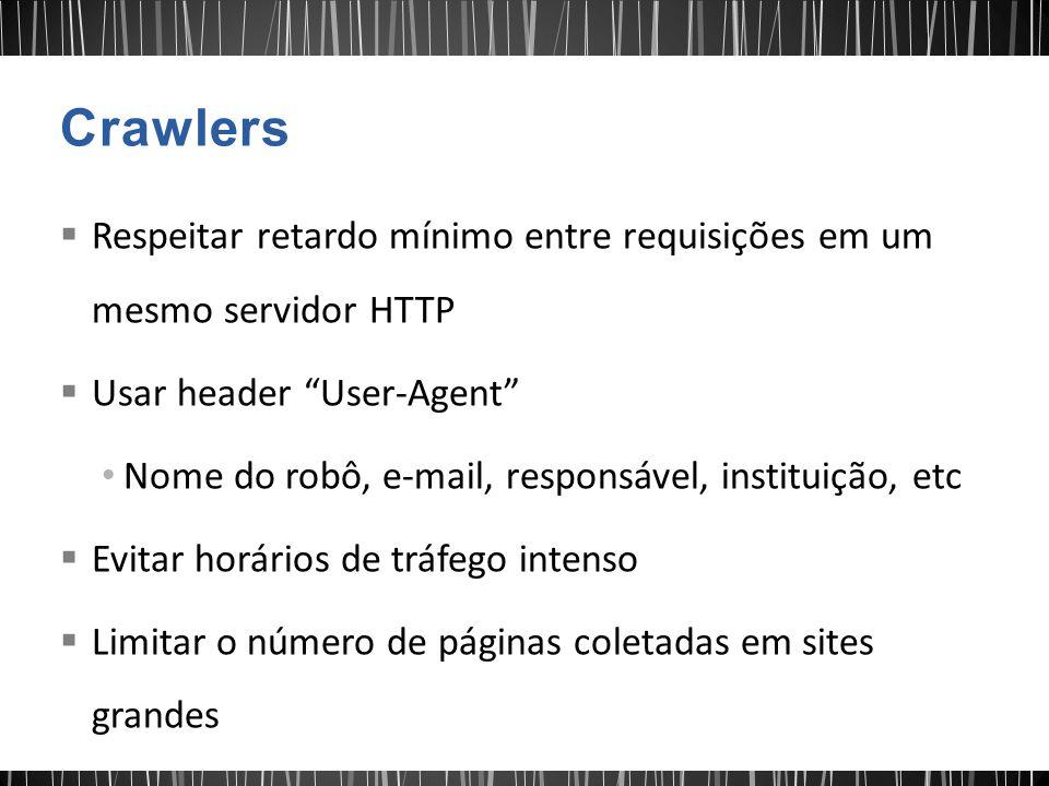  Respeitar retardo mínimo entre requisições em um mesmo servidor HTTP  Usar header User-Agent Nome do robô, e-mail, responsável, instituição, etc  Evitar horários de tráfego intenso  Limitar o número de páginas coletadas em sites grandes