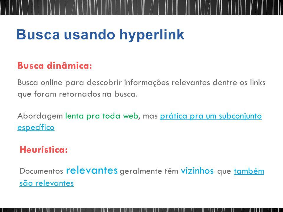 Busca dinâmica: Busca online para descobrir informações relevantes dentre os links que foram retornados na busca. Abordagem lenta pra toda web, mas pr