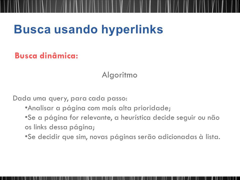 Busca dinâmica: Algoritmo Dada uma query, para cada passo: Analisar a página com mais alta prioridade; Se a página for relevante, a heurística decide