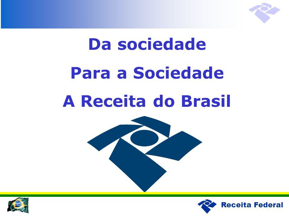 Receita Federal Da sociedade Para a Sociedade A Receita do Brasil