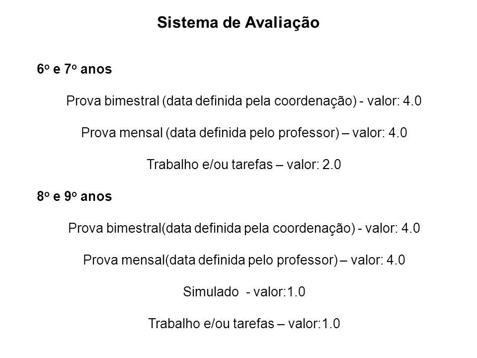 6 o e 7 o anos Prova bimestral (data definida pela coordenação) - valor: 4.0 Prova mensal (data definida pelo professor) – valor: 4.0 Trabalho e/ou ta