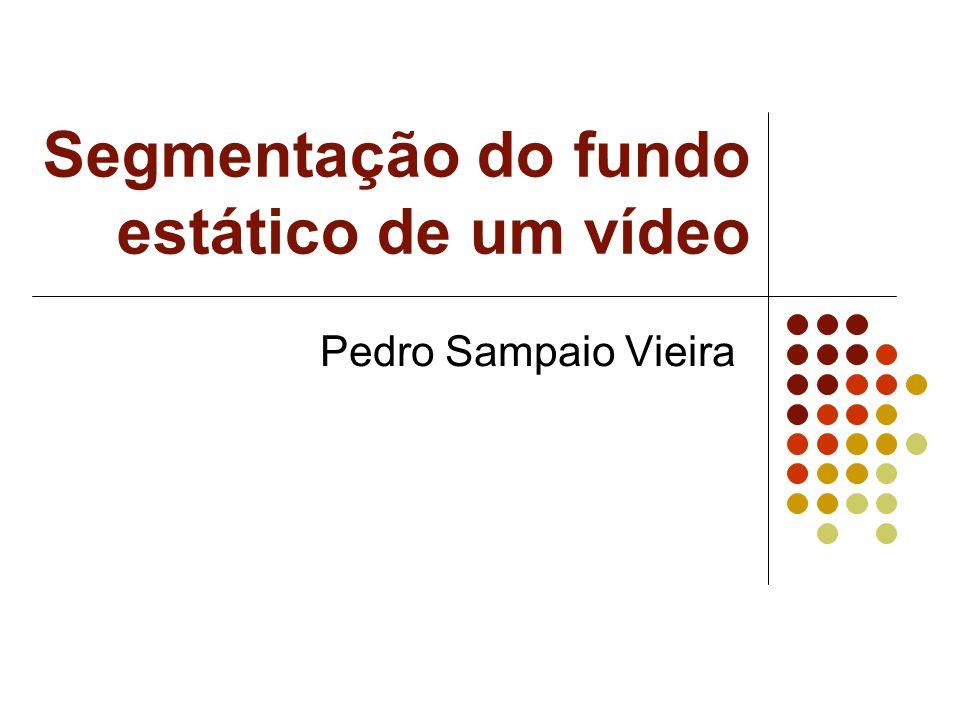 Segmentação do fundo estático de um vídeo Pedro Sampaio Vieira