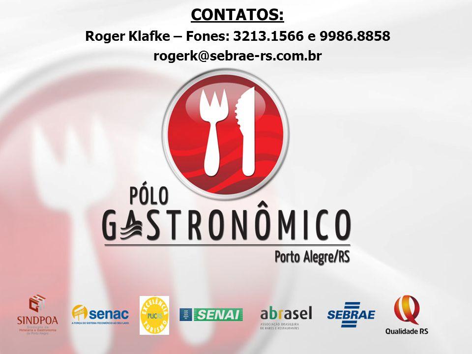 CONTATOS: Roger Klafke – Fones: 3213.1566 e 9986.8858 rogerk@sebrae-rs.com.br