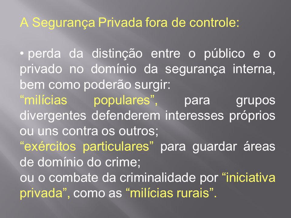 """A Segurança Privada fora de controle: perda da distinção entre o público e o privado no domínio da segurança interna, bem como poderão surgir: """"milíci"""