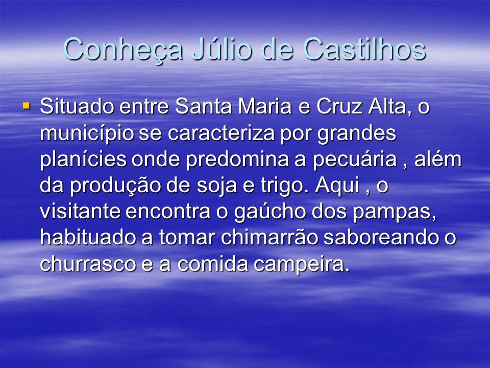Conheça Júlio de Castilhos  Situado entre Santa Maria e Cruz Alta, o município se caracteriza por grandes planícies onde predomina a pecuária, além da produção de soja e trigo.
