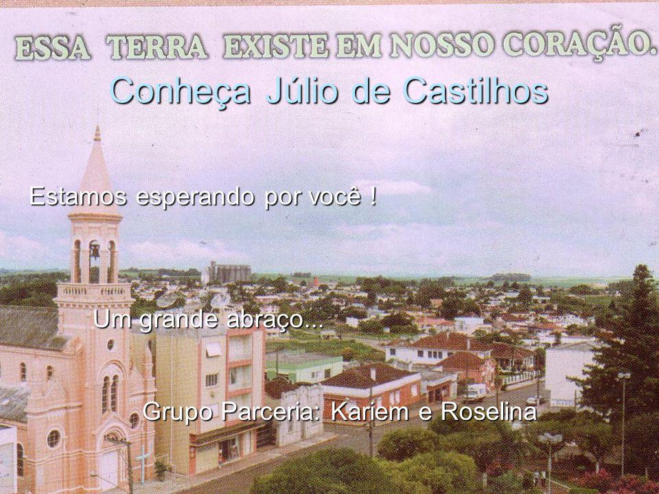 Conheça Júlio de Castilhos Estamos esperando por você .