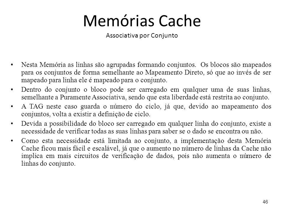 Memórias Cache Associativa por Conjunto Nesta Memória as linhas são agrupadas formando conjuntos. Os blocos são mapeados para os conjuntos de forma se
