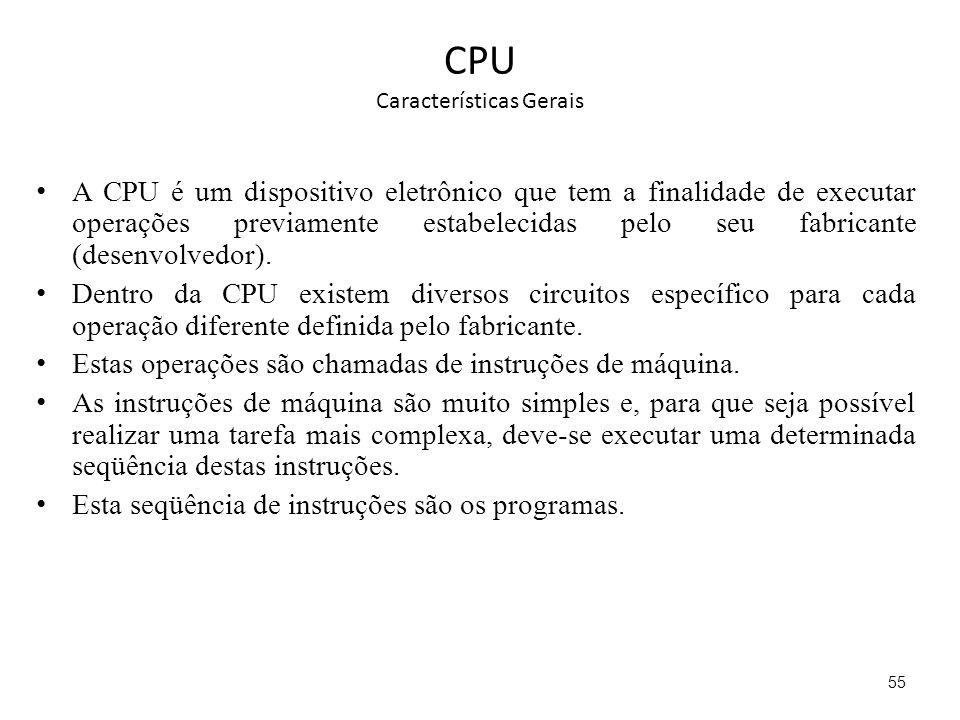 CPU Características Gerais A CPU é um dispositivo eletrônico que tem a finalidade de executar operações previamente estabelecidas pelo seu fabricante
