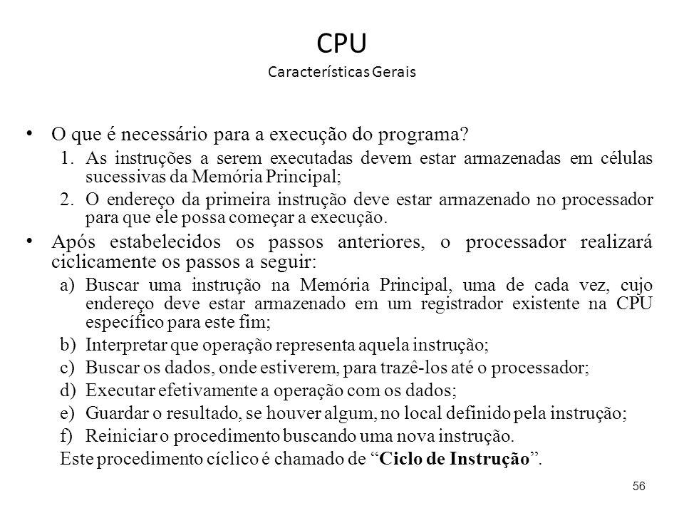 CPU Características Gerais O que é necessário para a execução do programa? 1.As instruções a serem executadas devem estar armazenadas em células suces