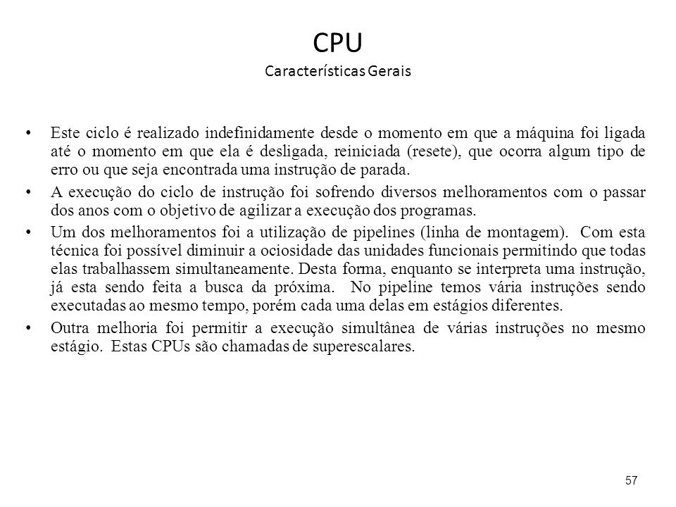 CPU Características Gerais Este ciclo é realizado indefinidamente desde o momento em que a máquina foi ligada até o momento em que ela é desligada, re