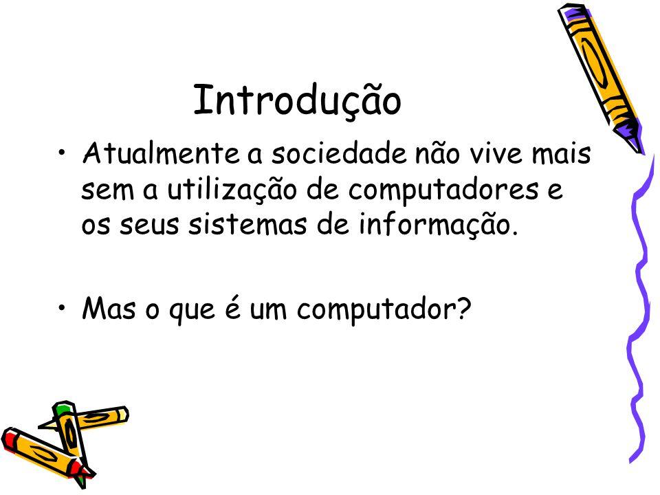 Introdução Atualmente a sociedade não vive mais sem a utilização de computadores e os seus sistemas de informação.