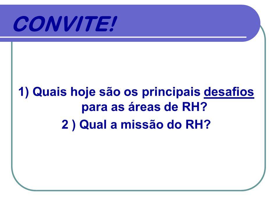 CONVITE! 1) Quais hoje são os principais desafios para as áreas de RH? 2 ) Qual a missão do RH?