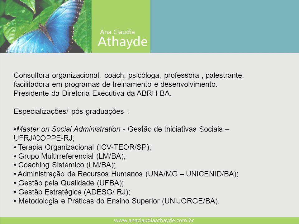 Consultora organizacional, coach, psicóloga, professora, palestrante, facilitadora em programas de treinamento e desenvolvimento. Presidente da Direto
