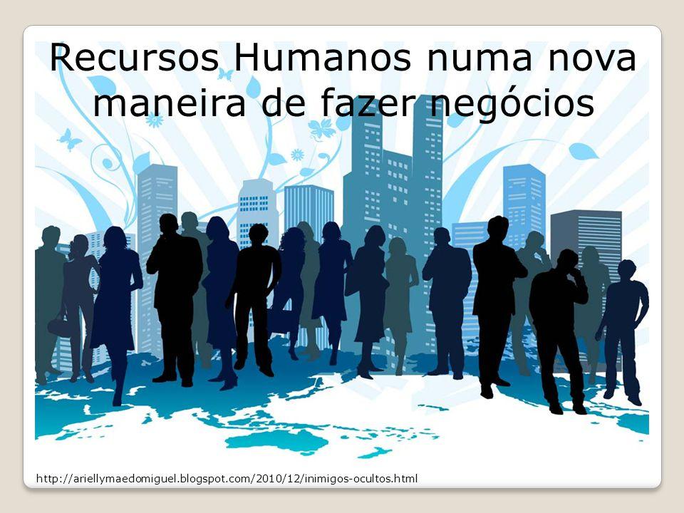 http://ariellymaedomiguel.blogspot.com/2010/12/inimigos-ocultos.html Recursos Humanos numa nova maneira de fazer negócios
