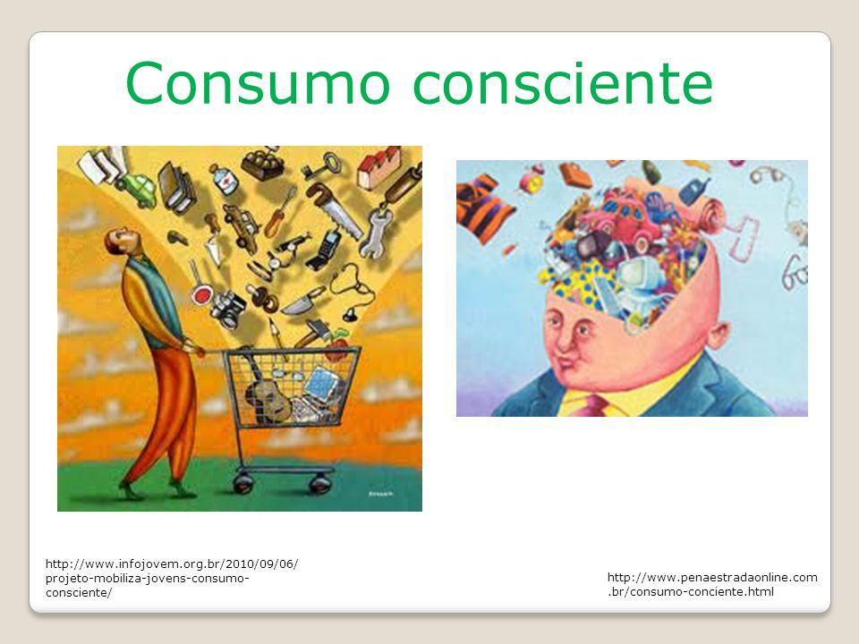 Consumo consciente http://www.infojovem.org.br/2010/09/06/ projeto-mobiliza-jovens-consumo- consciente/ http://www.penaestradaonline.com.br/consumo-co