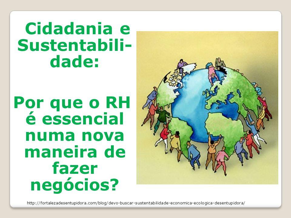 Cidadania e Sustentabili- dade: Por que o RH é essencial numa nova maneira de fazer negócios? http://fortalezadesentupidora.com/blog/devo-buscar-suste