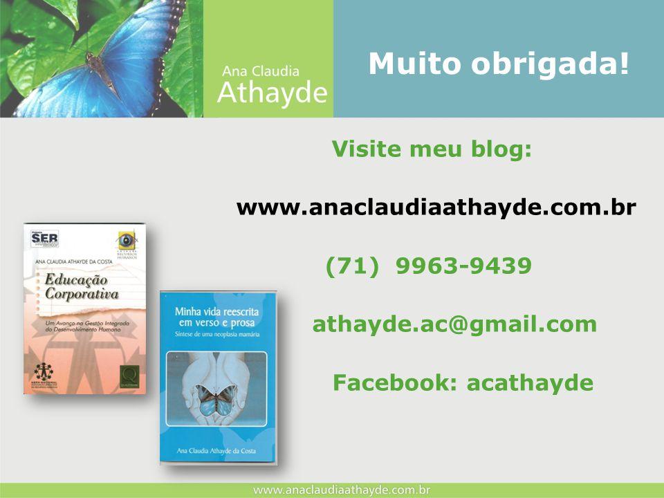 Visite meu blog: www.anaclaudiaathayde.com.br (71) 9963-9439 athayde.ac@gmail.com Facebook: acathayde Muito obrigada!