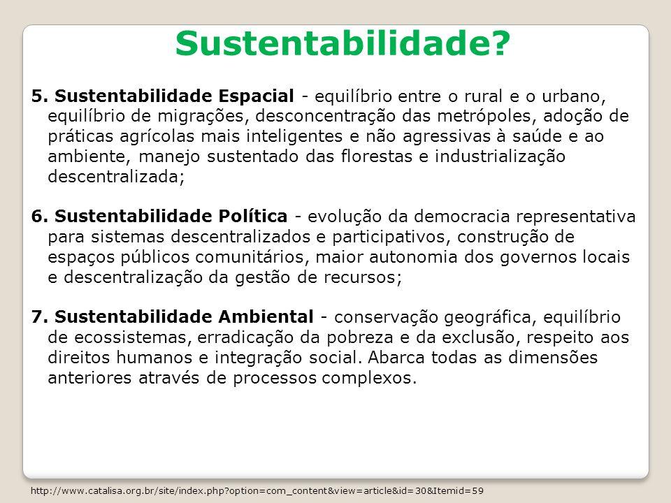 Sustentabilidade? 5. Sustentabilidade Espacial - equilíbrio entre o rural e o urbano, equilíbrio de migrações, desconcentração das metrópoles, adoção
