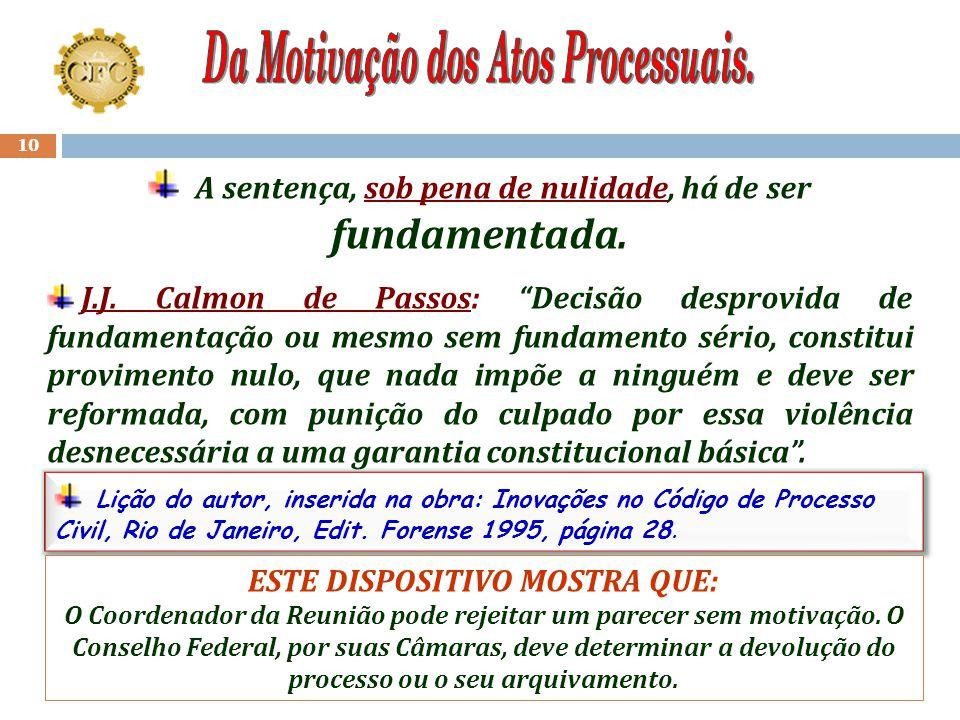"""9 Artigo 93, Inciso X, da CF/88 """"As decisões administrativas dos tribunais serão motivadas,..."""". Artigo 5º, inciso LV – CF/88: """"Aos litigantes, em pro"""