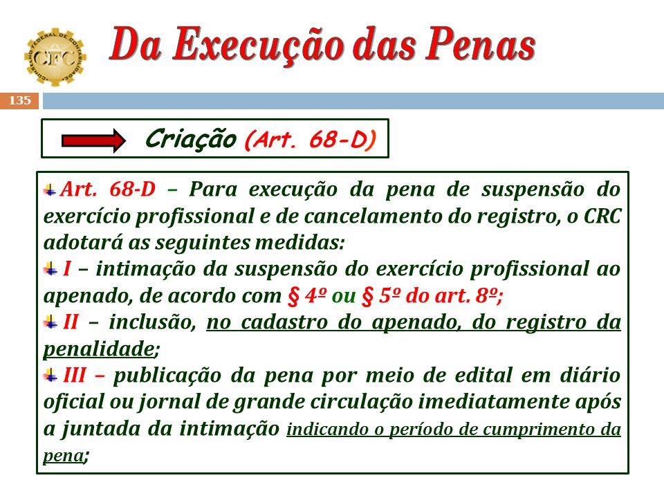 134 O TITULO III – Criou os Capítulos que regulamentam a Execução das Penas de Natureza Ética e de Natureza Disciplinar; Chama-nos a atenção o Art. 68