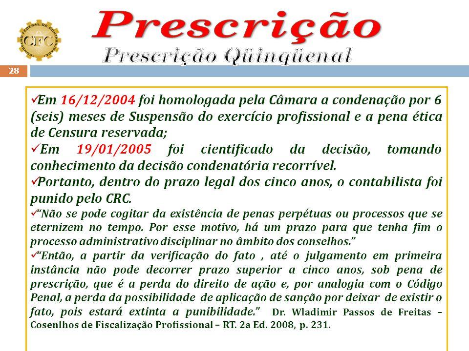 27 Prescrição Quinquenal – LINHA DO TEMPO Em 22/02/2002 apropriou-se indevidamente de recursos de cliente; (Data da Ocorrência do Fato); A partir dest