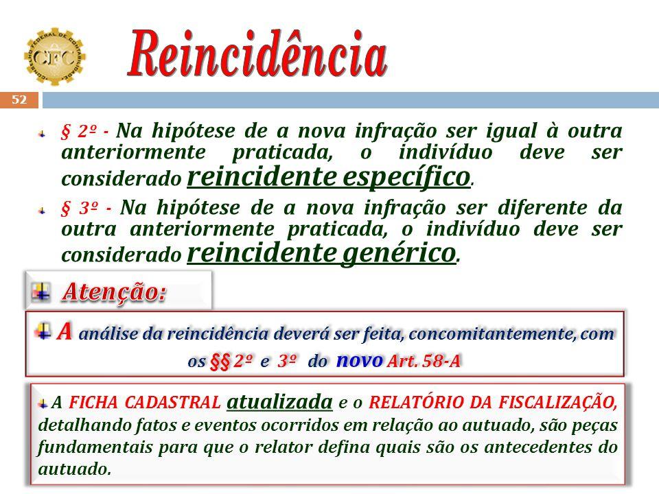 51 A rt. 57 Para os efeitos desta norma, considera-se reincidente aquele que venha a praticar nova infração depois de transitar em julgado a decisão q