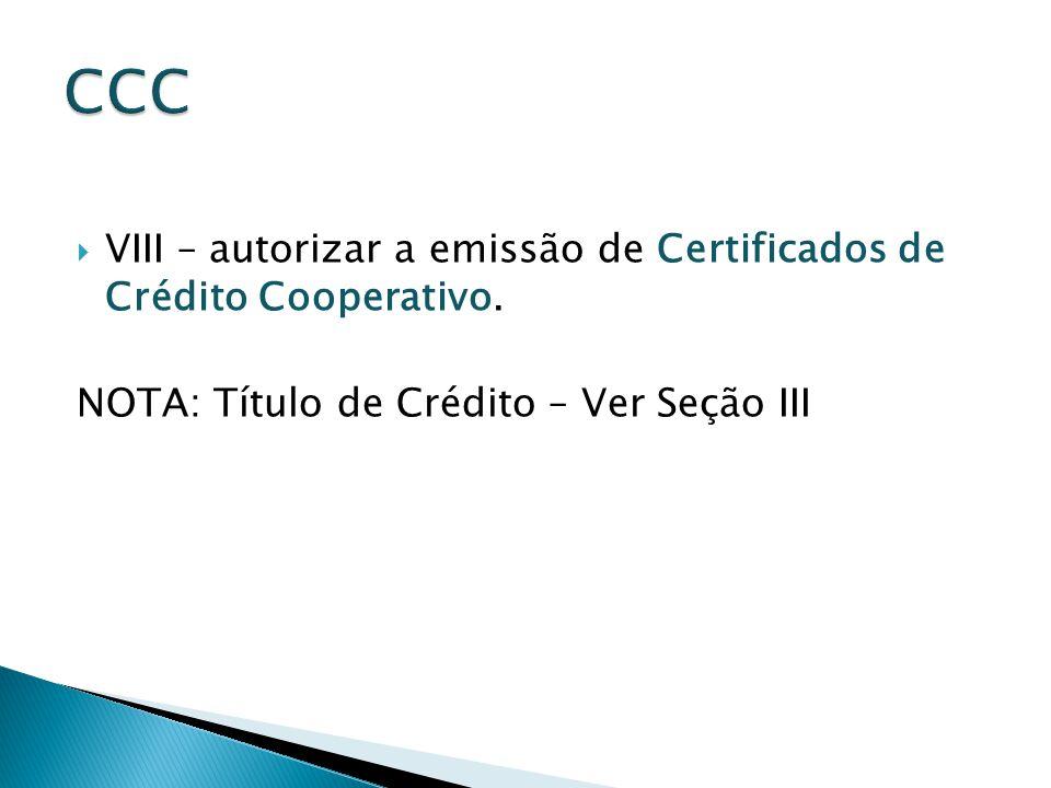  VIII – autorizar a emissão de Certificados de Crédito Cooperativo.