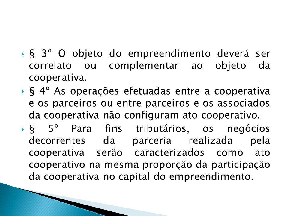  § 3º O objeto do empreendimento deverá ser correlato ou complementar ao objeto da cooperativa.