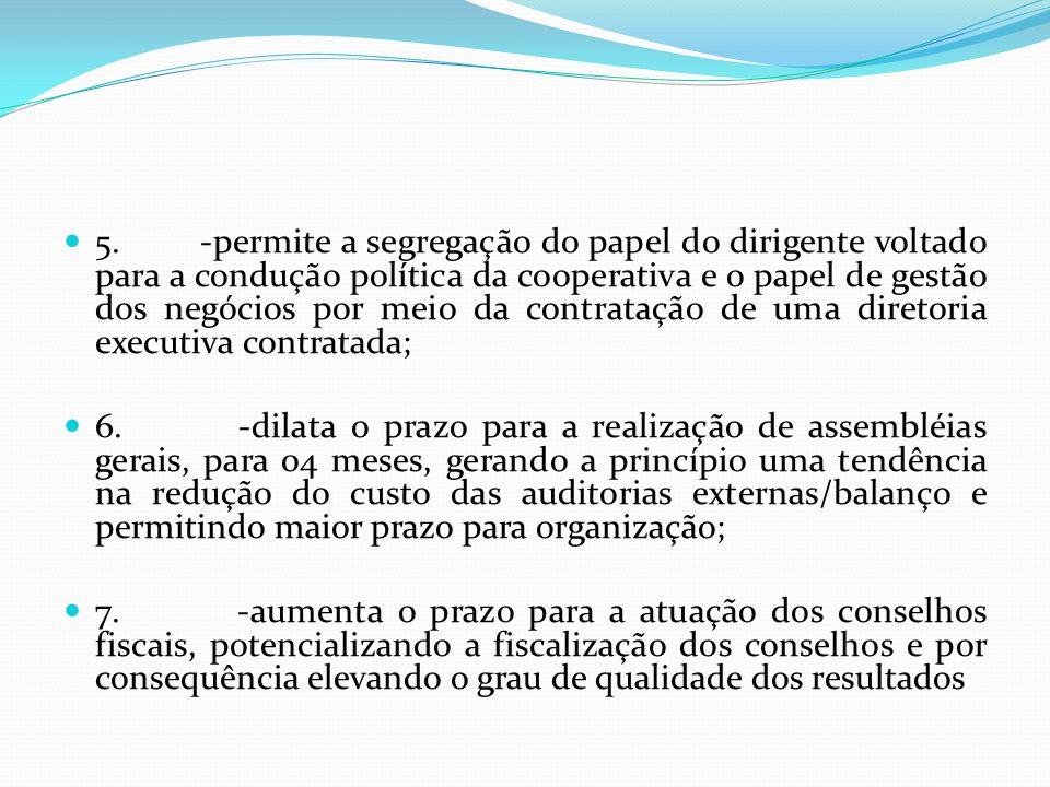 5. -permite a segregação do papel do dirigente voltado para a condução política da cooperativa e o papel de gestão dos negócios por meio da contrataçã