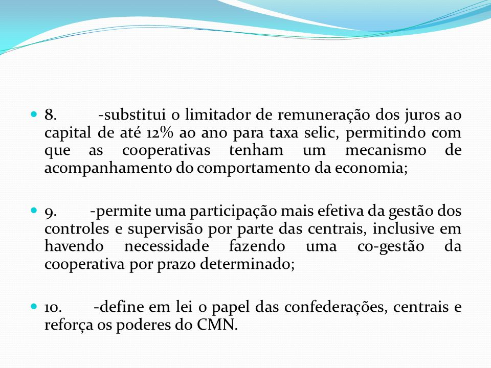 8. -substitui o limitador de remuneração dos juros ao capital de até 12% ao ano para taxa selic, permitindo com que as cooperativas tenham um mecanism