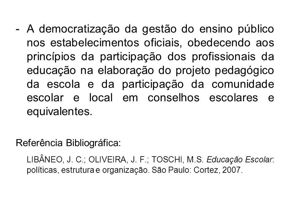 -A democratização da gestão do ensino público nos estabelecimentos oficiais, obedecendo aos princípios da participação dos profissionais da educação na elaboração do projeto pedagógico da escola e da participação da comunidade escolar e local em conselhos escolares e equivalentes.