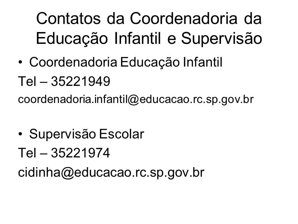 Contatos da Coordenadoria da Educação Infantil e Supervisão Coordenadoria Educação Infantil Tel – 35221949 coordenadoria.infantil@educacao.rc.sp.gov.br Supervisão Escolar Tel – 35221974 cidinha@educacao.rc.sp.gov.br