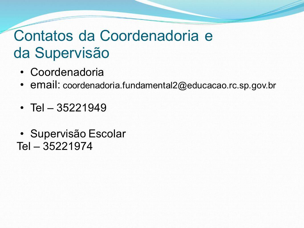 Contatos da Coordenadoria e da Supervisão Coordenadoria email: coordenadoria.fundamental2@educacao.rc.sp.gov.br Tel – 35221949 Supervisão Escolar Tel