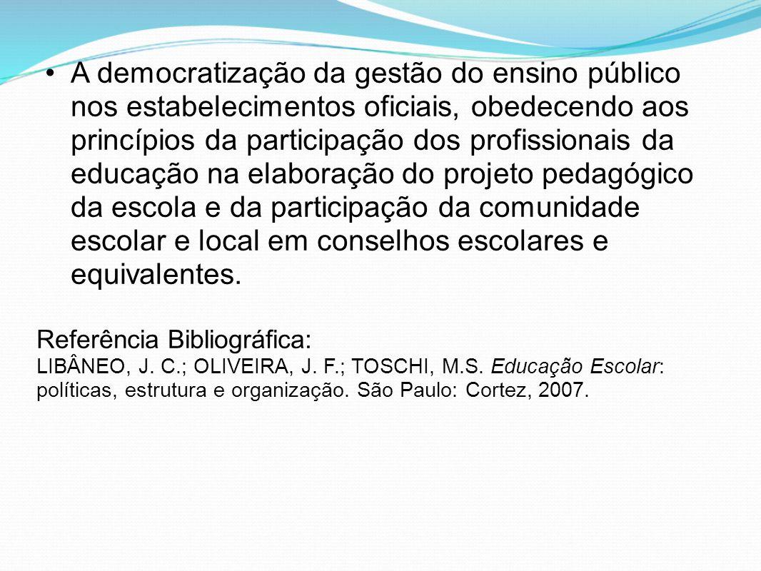 A democratização da gestão do ensino público nos estabelecimentos oficiais, obedecendo aos princípios da participação dos profissionais da educação na