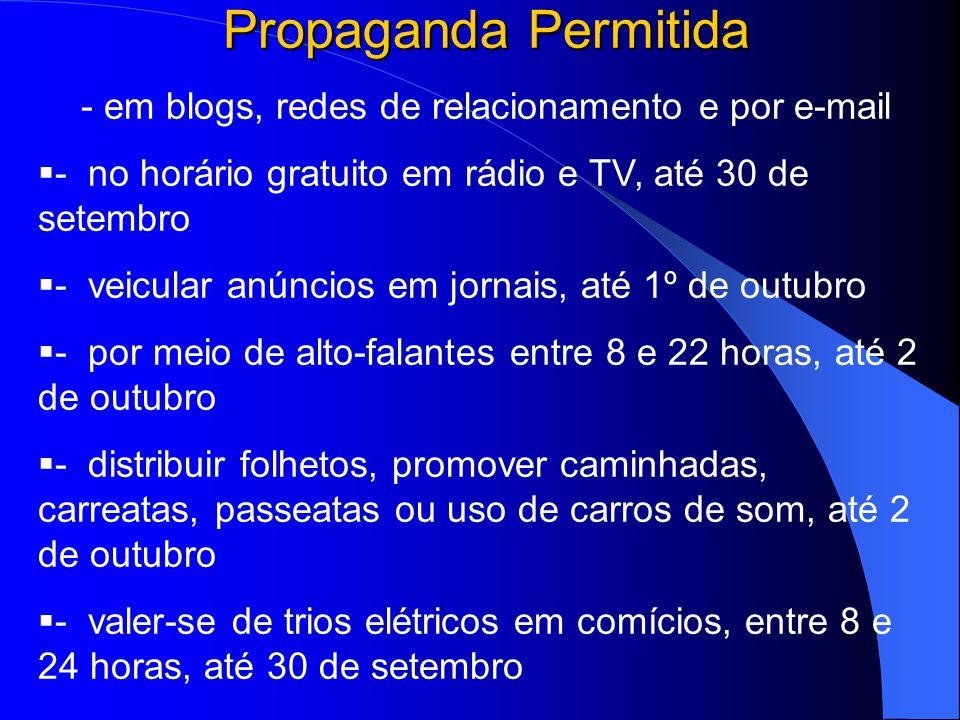 Também é proibido: - fazer showmícios - fazer showmícios - distribuir brindes - distribuir brindes - fazer propaganda paga na internet - fazer propaganda paga na internet - fazer propaganda em sites de órgãos públicos - fazer propaganda em sites de órgãos públicos