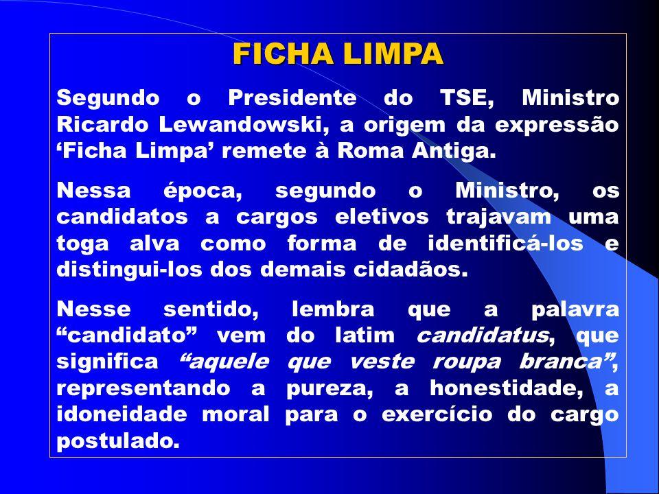 FICHA LIMPA Lei Complementar nº 135/2010 Acresce, à legislação eleitoral brasileira, hipóteses de inelegibilidades, pautadas na vida pregressa do candidato.