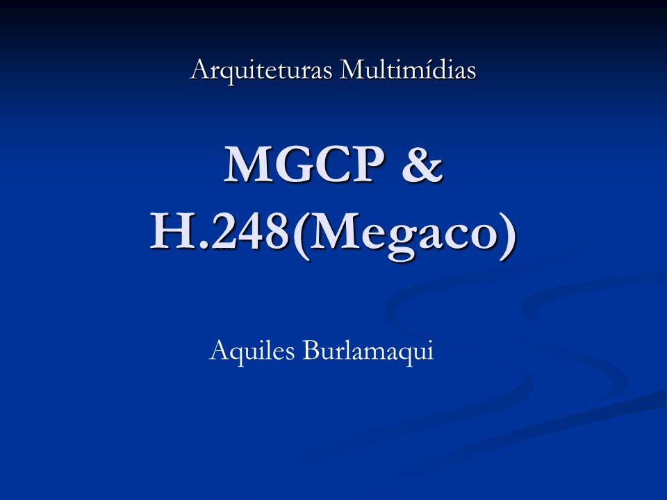 MGCP & H.248(Megaco) Arquiteturas Multimídias Aquiles Burlamaqui