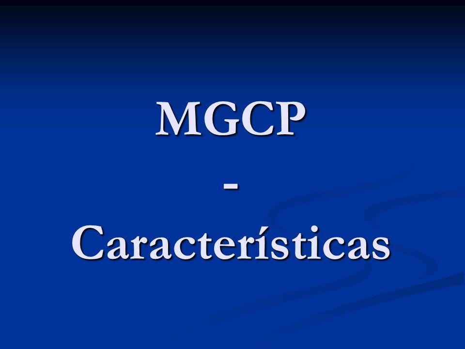 MGCP – Características MGCP assume uma arquitetura de controle centralizada onde a inteligência da rede está totalmente fora dos gateways e controlada externamente pelos elementos de controle.