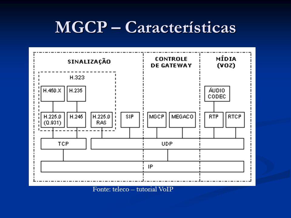 MGCP – Características O MGCP na sua essência, é um protocolo mestre/escravo, onde os gateways ficam aguardando para executar comandos dos Call Agents.
