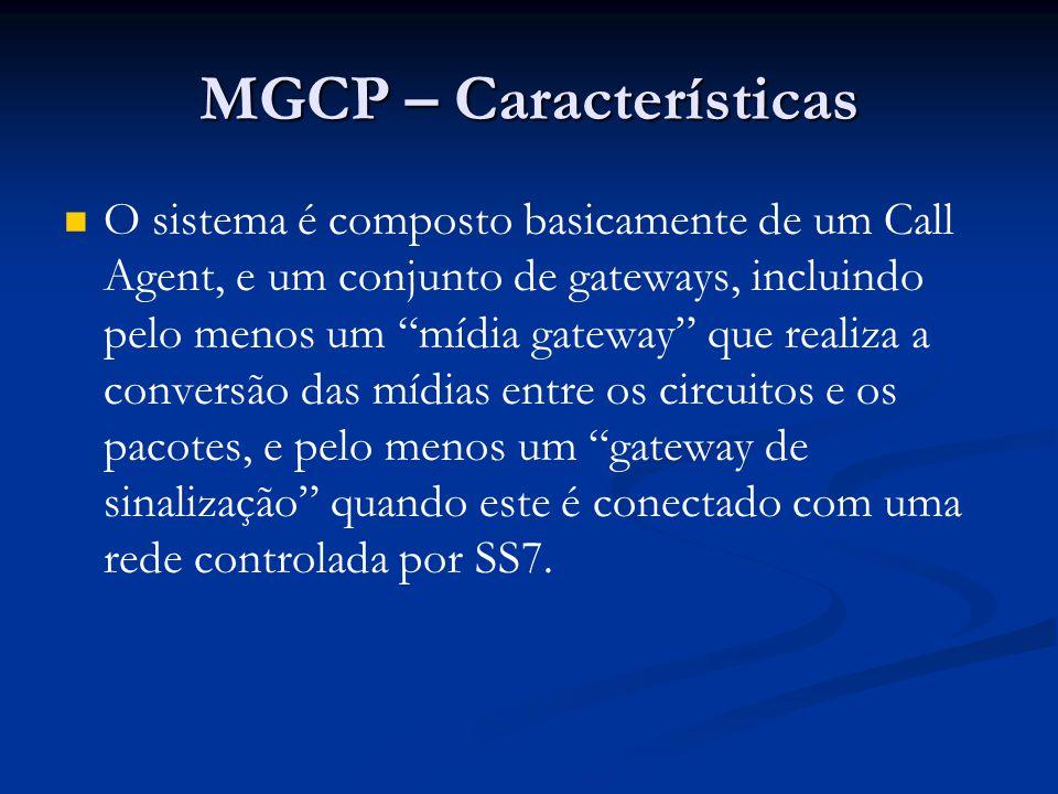 """MGCP – Características O sistema é composto basicamente de um Call Agent, e um conjunto de gateways, incluindo pelo menos um """"mídia gateway"""" que reali"""