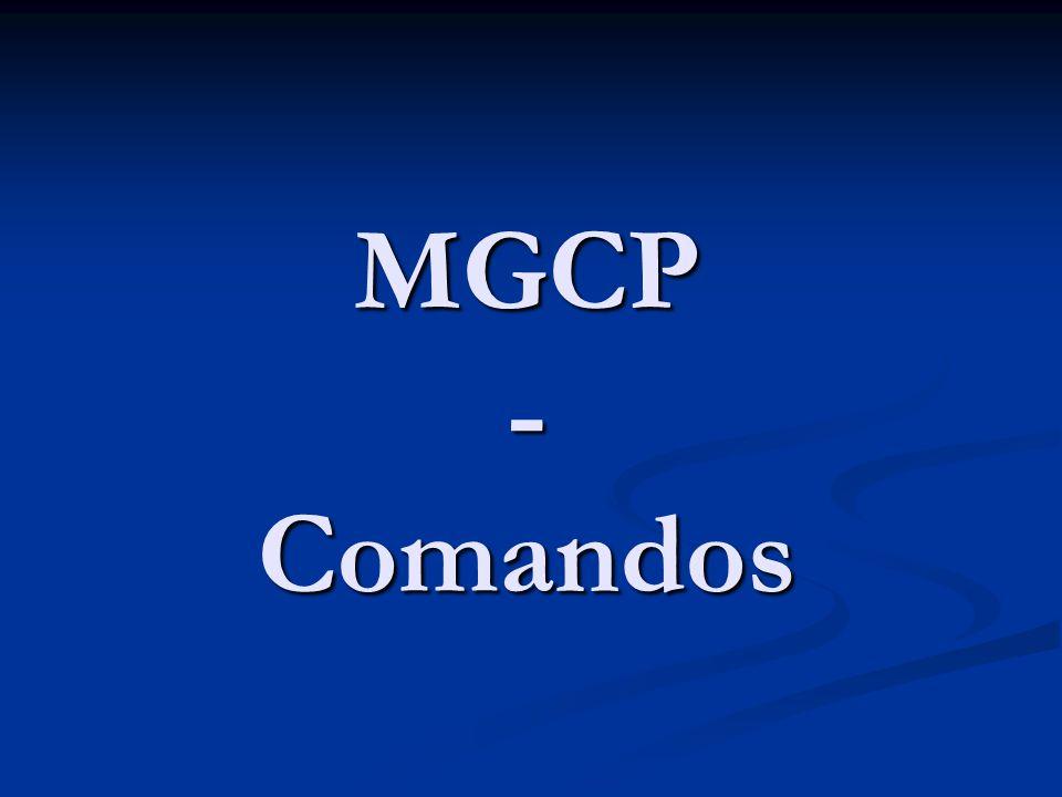 MGCP – Comandos Na atual versão do MGCP ele possui 9 comandos existentes para o controle dos Gateways : Na atual versão do MGCP ele possui 9 comandos existentes para o controle dos Gateways : 1.