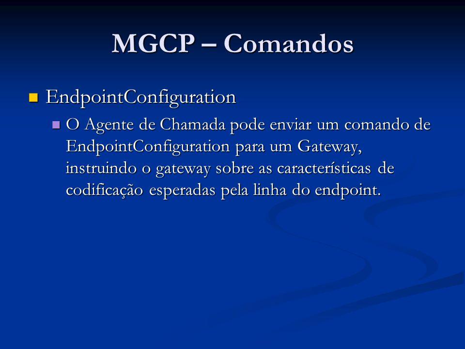 MGCP – Comandos EndpointConfiguration EndpointConfiguration O Agente de Chamada pode enviar um comando de EndpointConfiguration para um Gateway, instr