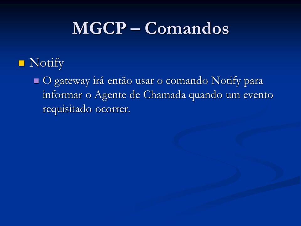 MGCP – Comandos Notify - exemplo Notify - exemplo NTFY 2002 aaln/1@rgw-2567.whatever.net MGCP 1.0 N: ca@ca1.whatever.net:5678 X: 0123456789AC O: L/hd,D/9,D/1,D/2,D/0,D/1,D/8,D/2,D/9,D/4,D/2,D/6,D/6 200 2002 OK
