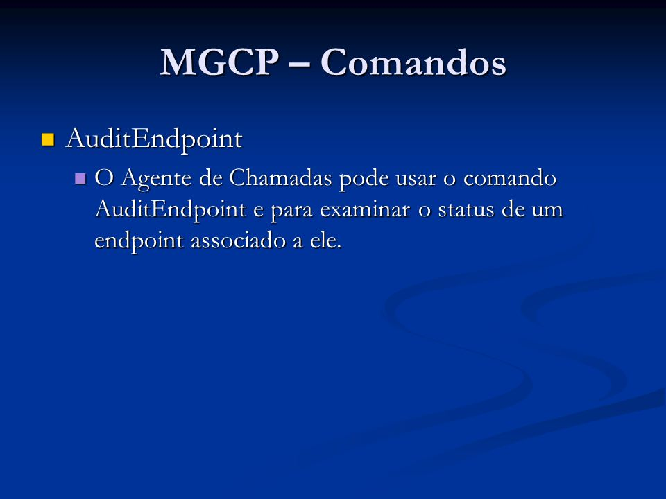 MGCP – Comandos AuditEndpoint AuditEndpoint AUEP 1200 *@rgw-2567.whatever.net MGCP 1.0 200 1200 OK Z: aaln/1@rgw-2567.whatever.net Z: aaln/2@rgw-2567.whatever.net
