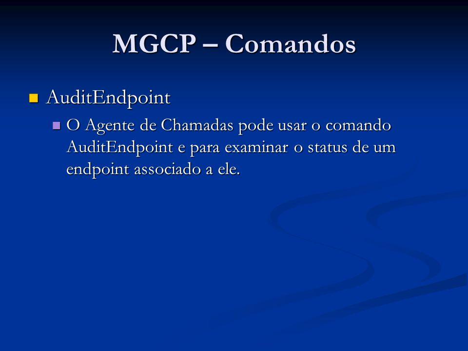 MGCP – Comandos AuditEndpoint AuditEndpoint O Agente de Chamadas pode usar o comando AuditEndpoint e para examinar o status de um endpoint associado a