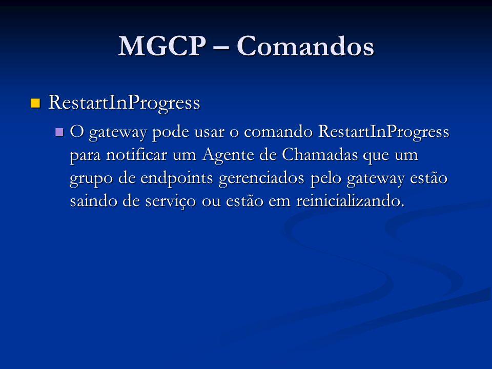MGCP – Comandos RestartInProgress RestartInProgress RSIP 1200 aaln/1@rgw-2567.whatever.net MGCP 1.0 RM: graceful RD: 300 200 1200 OK