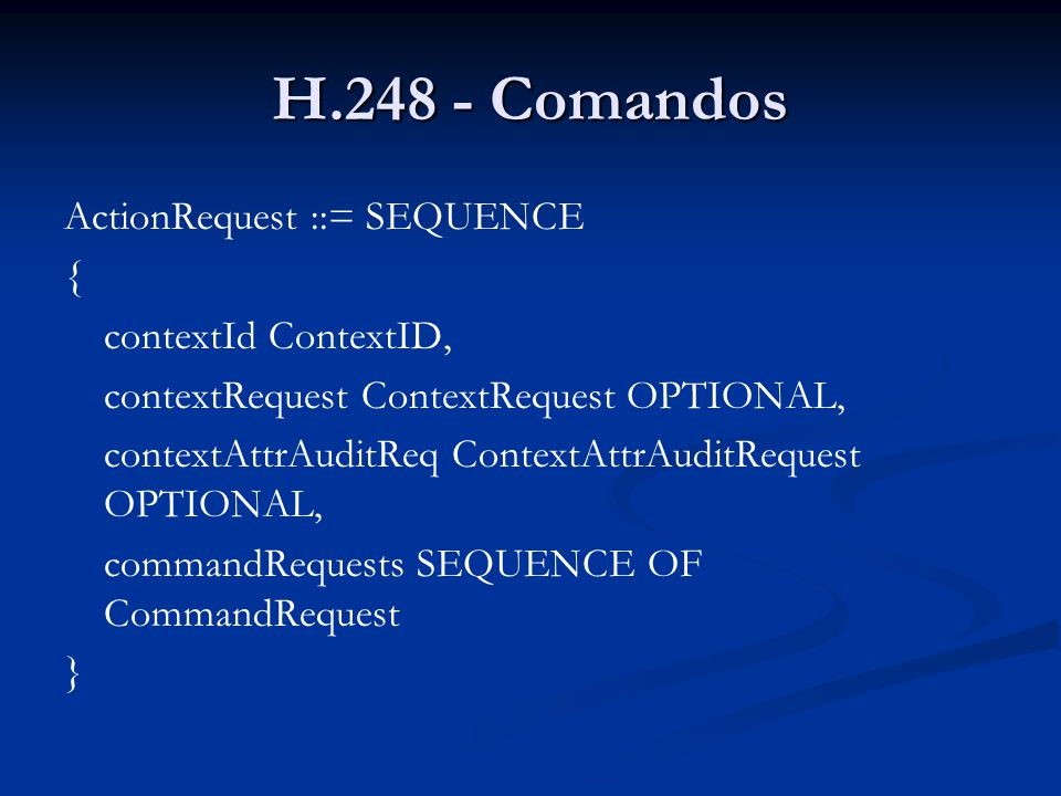 H.248 - Comandos CommandRequest ::= SEQUENCE { command Command, optional NULL OPTIONAL, wildcardReturn NULL OPTIONAL,...